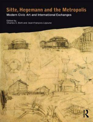 Sitte, Hegemann and the Metropolis: Modern Civic Art and International Exchanges (Paperback)