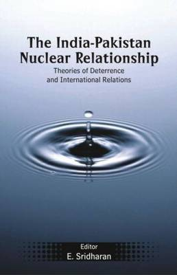 The India-Pakistan Nuclear Relationship: Theories of Deterrence and International Relations (Hardback)
