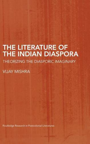 The Literature of the Indian Diaspora: Theorizing the Diasporic Imaginary - Routledge Research in Postcolonial Literatures (Hardback)