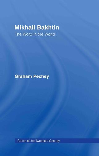 Mikhail Bakhtin: The Word in the World - Critics of the Twentieth Century (Hardback)