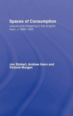 Spaces of Consumption: Leisure and Shopping in the English Town, c.1680-1830 (Hardback)