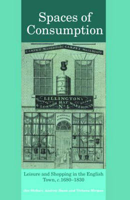 Spaces of Consumption: Leisure and Shopping in the English Town, c.1680-1830 (Paperback)