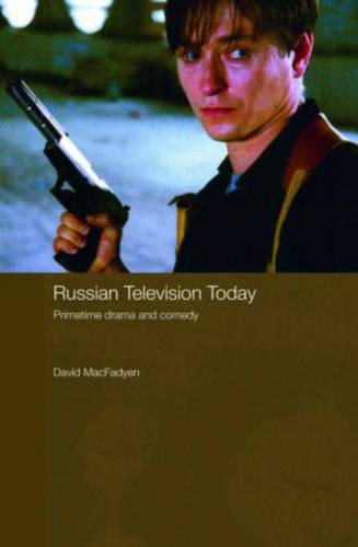 Russian Television Today: Primetime Drama and Comedy - Routledge Contemporary Russia and Eastern Europe Series (Hardback)