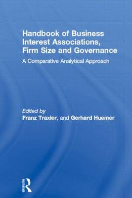 Handbook of Business Interest Associations, Firm Size and Governance: A Comparative Analytical Approach (Hardback)