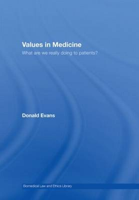 Values in Medicine: What are We Really Doing to Patients? - Biomedical Law and Ethics Library (Hardback)