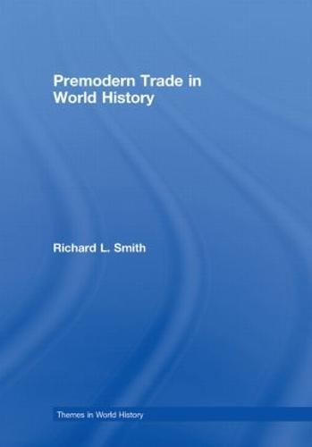 Premodern Trade in World History - Themes in World History (Hardback)