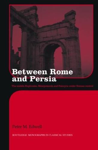 Between Rome and Persia: The Middle Euphrates, Mesopotamia and Palmyra under Roman control (Hardback)