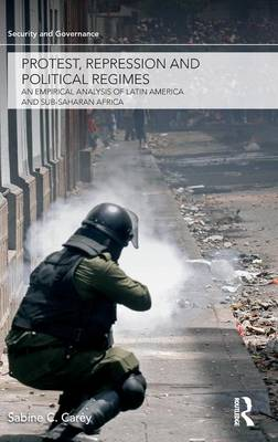 Protest, Repression and Political Regimes: An Empirical Analysis of Latin America and sub-Saharan Africa - Security and Governance (Hardback)