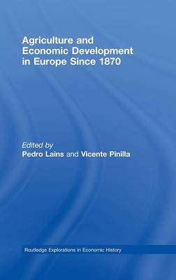 Agriculture and Economic Development in Europe Since 1870 - Routledge Explorations in Economic History (Hardback)
