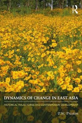 Dynamics of Change in East Asia: Historical Trajectories and Contemporary Development (Paperback)