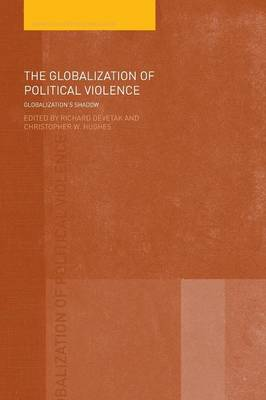 The Globalization of Political Violence: Globalization's Shadow - Routledge Studies in Globalisation (Paperback)