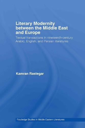 Literary Modernity Between the Middle East and Europe: Textual Transactions in 19th Century Arabic, English and Persian Literatures (Hardback)