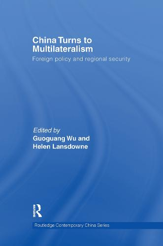 China Turns to Multilateralism: Foreign Policy and Regional Security - Routledge Contemporary China Series (Hardback)