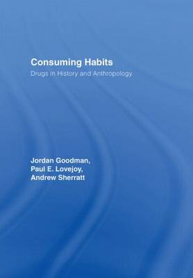 Consuming Habits: Drugs in History and Anthropology (Hardback)