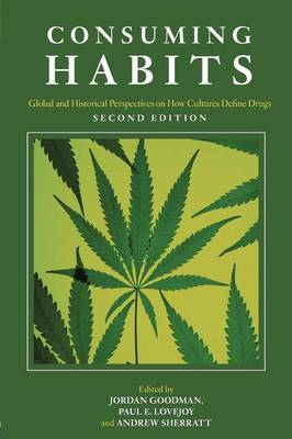 Consuming Habits: Drugs in History and Anthropology (Paperback)