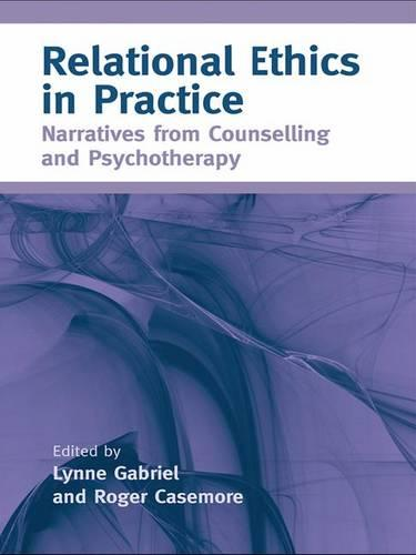 Relational Ethics in Practice: Narratives from Counselling and Psychotherapy (Hardback)