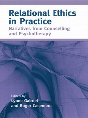 Relational Ethics in Practice: Narratives from Counselling and Psychotherapy (Paperback)