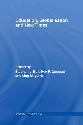 Education, Globalisation and New Times: 21 Years of the Journal of Education Policy - Education Heritage (Hardback)