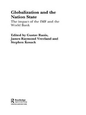 Globalization and the Nation State: The Impact of the IMF and the World Bank - Routledge Studies in the Modern World Economy (Paperback)