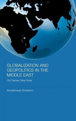 Globalization and Geopolitics in the Middle East: Old Games, New Rules - Durham Modern Middle East and Islamic World Series (Hardback)