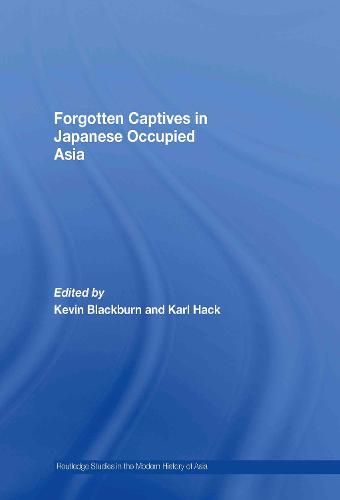 Forgotten Captives in Japanese-Occupied Asia - Routledge Studies in the Modern History of Asia (Hardback)