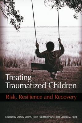 Treating Traumatized Children: Risk, Resilience and Recovery (Hardback)