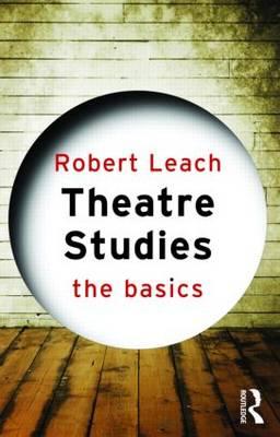 Theatre Studies: The Basics - The Basics v. 10 (Paperback)