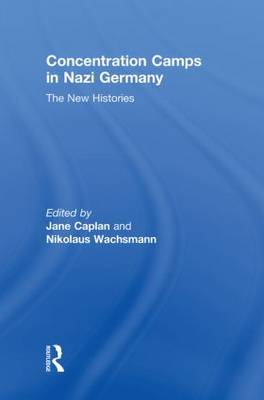 Concentration Camps in Nazi Germany: The New Histories (Hardback)