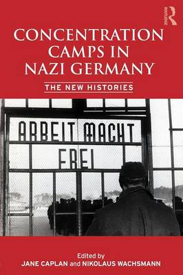 Concentration Camps in Nazi Germany: The New Histories (Paperback)