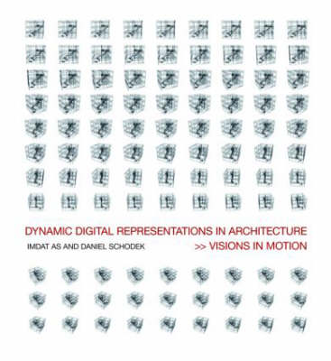 Dynamic Digital Representations in Architecture: Visions in Motion (Paperback)