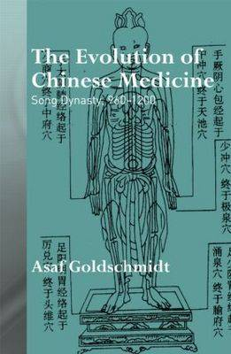 The Evolution of Chinese Medicine: Song Dynasty, 960-1200 - Needham Research Institute Series (Hardback)