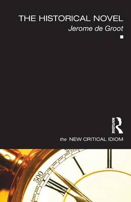 The Historical Novel - The New Critical Idiom (Paperback)