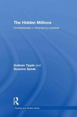 The Hidden Millions: Homelessness in Developing Countries - Housing and Society Series (Hardback)