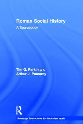 Roman Social History: A Sourcebook - Routledge Sourcebooks for the Ancient World (Hardback)