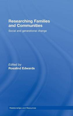 Researching Families and Communities: Social and Generational Change - Relationships and Resources (Hardback)