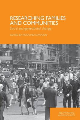 Researching Families and Communities: Social and Generational Change - Relationships and Resources (Paperback)