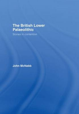 The British Lower Palaeolithic: Stones in Contention (Hardback)