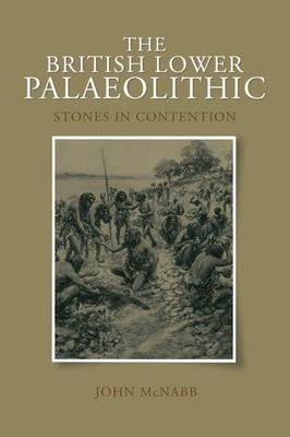 The British Lower Palaeolithic: Stones in Contention (Paperback)