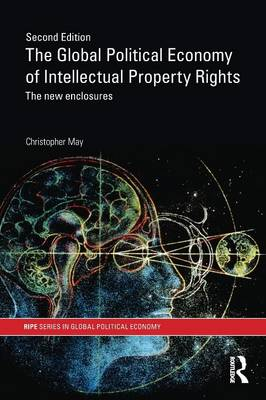 The Global Political Economy of Intellectual Property Rights, 2nd ed: The New Enclosures - RIPE Series in Global Political Economy (Paperback)