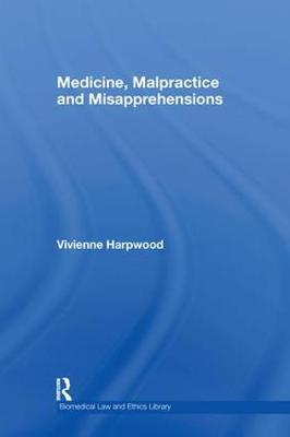 Medicine, Malpractice and Misapprehensions - Biomedical Law & Ethics Library (Hardback)