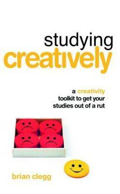 Studying Creatively: A Creativity Toolkit to Get Your Studies Out of a Rut (Paperback)
