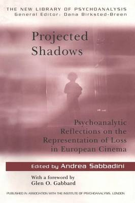 Projected Shadows: Psychoanalytic Reflections on the Representation of Loss in European Cinema - New Library of Psychoanalysis (Paperback)