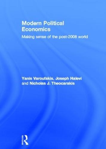 Modern Political Economics: Making Sense of the Post-2008 World (Hardback)