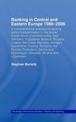 Banking in Central and Eastern Europe 1980-2006: From Communism to Capitalism - Routledge International Studies in Money and Banking (Hardback)