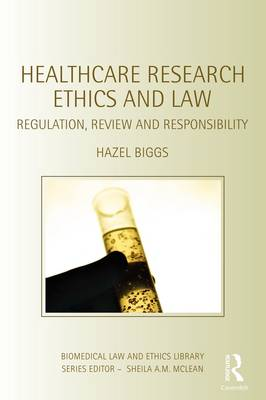 Healthcare Research Ethics and Law: Regulation, Review and Responsibility - Biomedical Law and Ethics Library (Paperback)