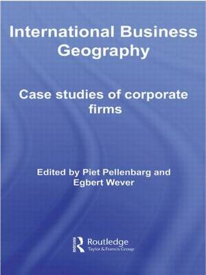 International Business Geography: Case Studies of Corporate Firms - Routledge Studies in International Business and the World Economy (Hardback)