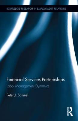 Financial Services Partnerships: Labor-Management Dynamics - Routledge Research in Employment Relations (Hardback)