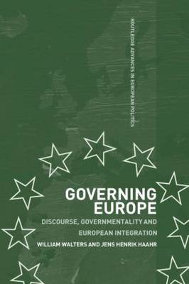 Governing Europe: Discourse, Governmentality and European Integration - Routledge Advances in European Politics (Paperback)