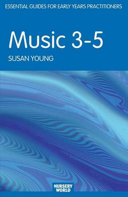 Music 3-5 - Essential Guides for Early Years Practitioners (Paperback)