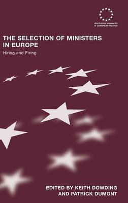 The Selection of Ministers in Europe: Hiring and Firing - Routledge Advances in European Politics (Hardback)
